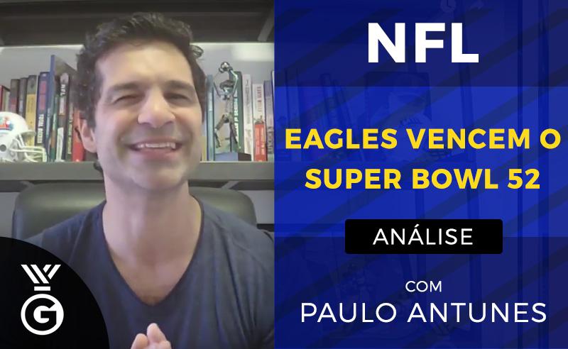 Análise do Super Bowl 52 por Paulo Antunes