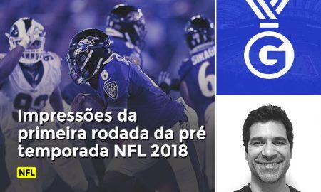 Impressões de Paulo Antunes sobre a primeira rodada da pré-temporada NFL 2018