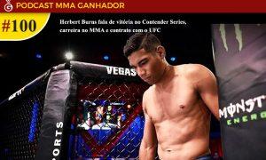 Podcast MMA Ganhador 100 - Herbert Burns e a chegada ao UFC